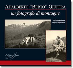 Copertina del libro 'Adalberto Berto Giuffra - Un fotografo di montagne'